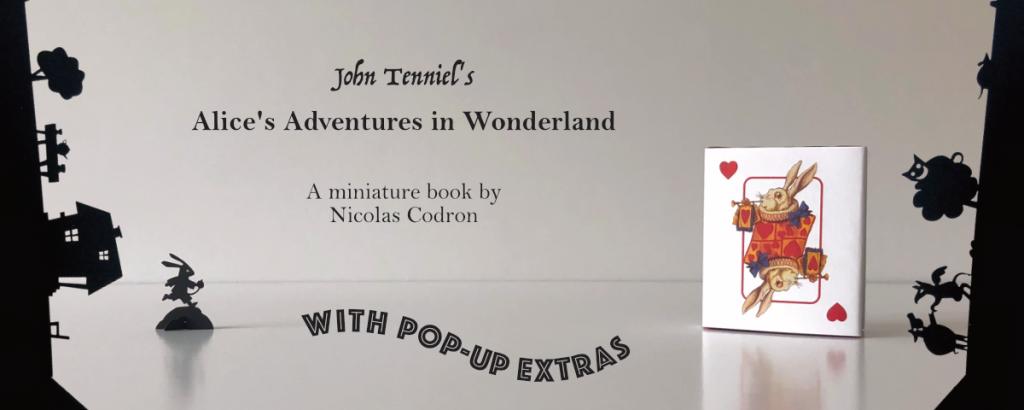 John Tenniel's Alice's Adventures in Wonderland, a miniature book by Nicolas Codron, with pop-up extras